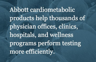 Abbott cardiometabolic products help thousands of physician offices, clinics, hospitals, and wellness programs perform testing more efficiently.